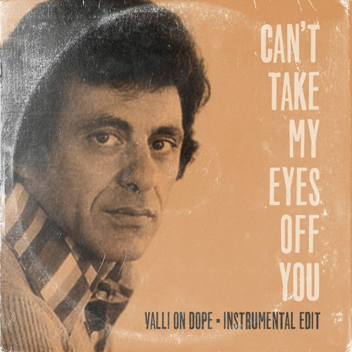 Can't Take My Eyes Off You - Valli on Dope