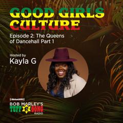 DJ Kayla G - Good Girls Culture: QUEENS OF DANCEHALL Pt.1 (BOB MARLEY's TUFF GONG RADIO) @SIRIUSXM