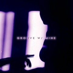 Groove with Mine