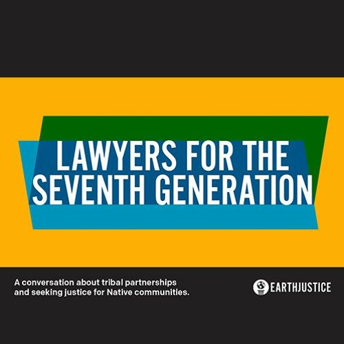 Insider Briefing: Lawyers for the Seventh Generation