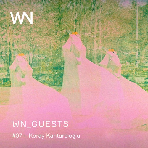 WN_GUESTS – Koray Kantarcıoğlu
