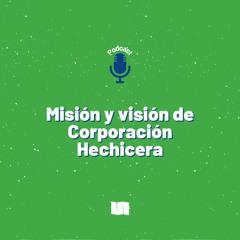 Misión y visión de Corporación Hechicera