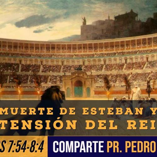 La muerte de Esteban y la extensión del Reino - Pr. Pedro Blois