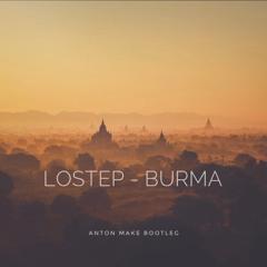 Lostep - Burma (Anton Make Bootleg)
