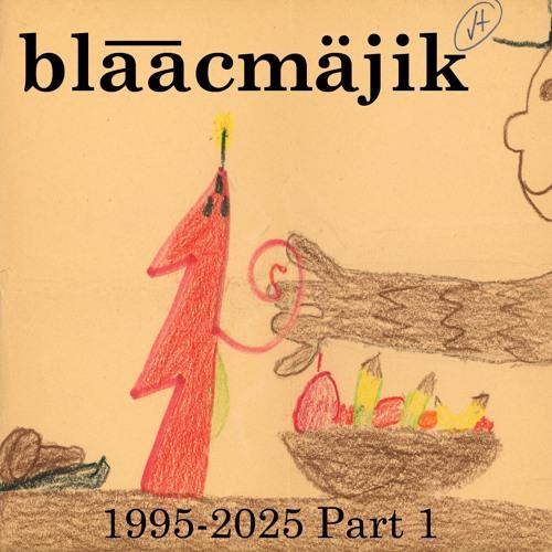 1995 - 2025 Part 1 by bla̅a̅cmäjik