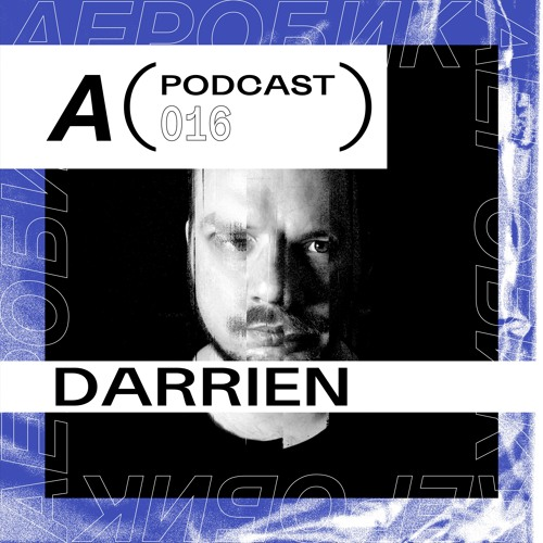 АЕРОБИК PODCAST 016 - DARRIEN