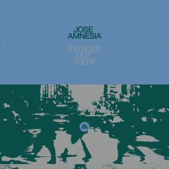 Jose Amnesia - Anybody Out There
