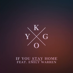 Kygo - If You Stay Home (feat. Emily Warren)