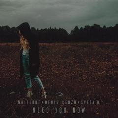 Whiteout X Denis Kenzo X Sveta B. - Need You Now (Original Mix)