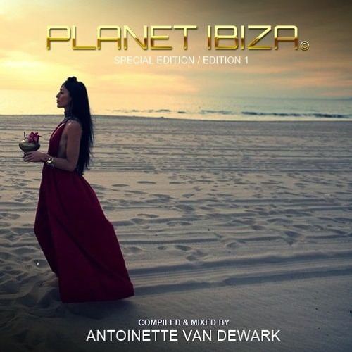Planet Ibiza - Special Edition 1 - Compiled & mixed by Antoinette van Dewark