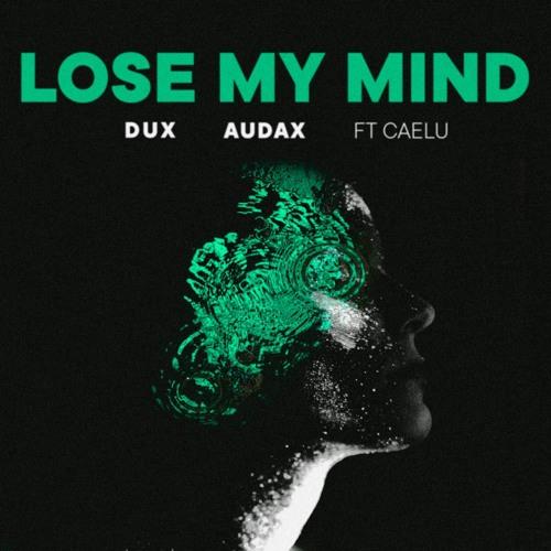 DUX & Audax Feat. Caelu - Lose My Mind (Original Mix)