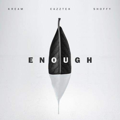 KREAM & Cazztek - Enough (with Shoffy)