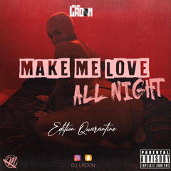 MAKE ME LOVE ALL NIGHT ( EDITION QUARANTINE )