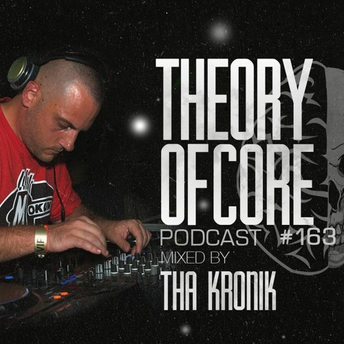 Tha KroniK - Theory Of Core Podcast 163