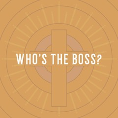 05/02/21 AM - Who's The Boss?