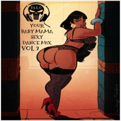 DJ L.G YOUR BABY MAMA SEXY DANCE MIX VOL 2