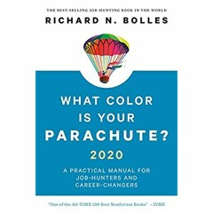 [PDF] DOWNLOAD READ What Color Is Your Parachute? 2020: A Practical Manual for Job-Hunters and Care