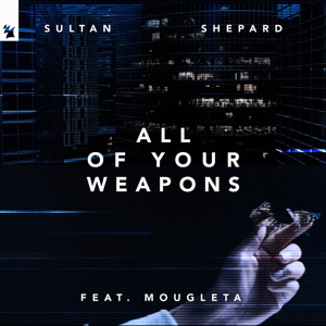 Sultan + Shepard feat. Mougleta - All Of Your Weapons