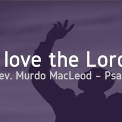 'I Love the Lord', Psalm 116:1, Sunday 30th May 2021, Rev Murdo MacLeod
