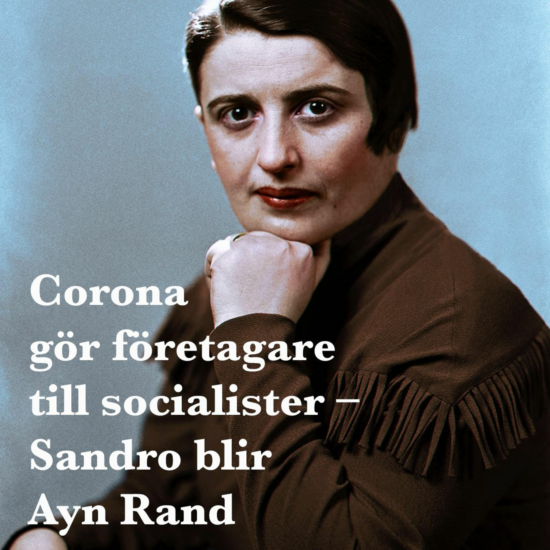 Corona gör företagare till socialister – Sandro blir Ayn Rand