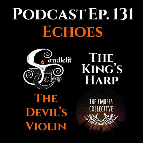 Episode 131 - Echoes - The Devil's Violin - Embers Collective - & The King's Harp Candlelit Tales