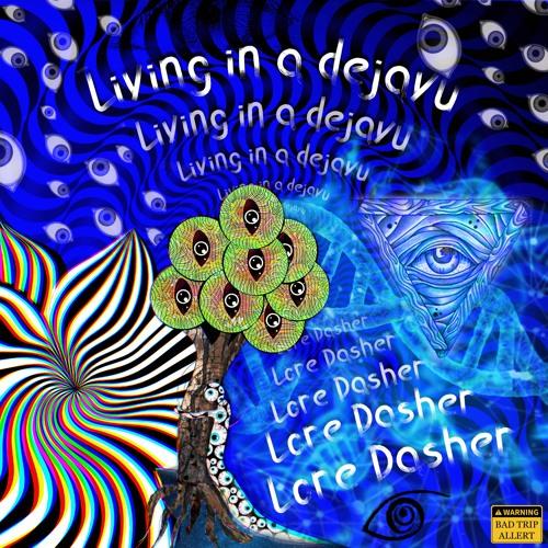 Living in a Dejavu (! bad trip allert)