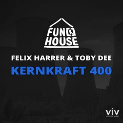 Kernkraft 400 - Fun[k]house, Felix Harrer & Toby DEE [Free Download Extended Mix]