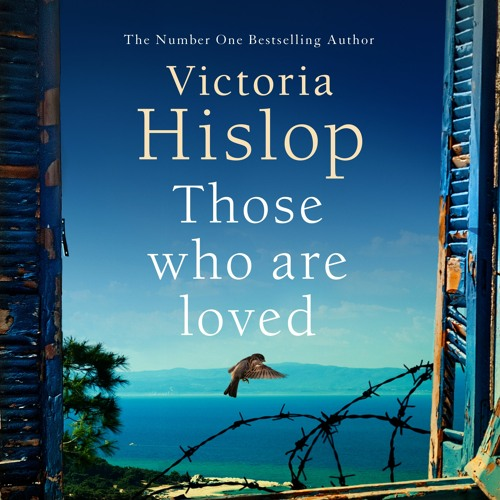 Those Who Are Loved by Victoria Hislop, read by Juliet Stevenson - Part 4