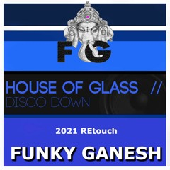 House Of Glass - Disco Down (Funky Ganesh 2021 REtouch)