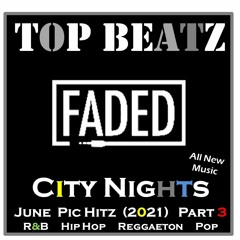 Top Beatz - City Nights Faded - June Pic Hitz 2021 Part 3