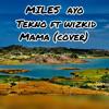 Miles - tekno ft wizkid Mama (cover).mp3