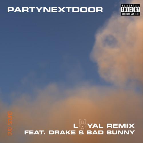 PARTYNEXTDOOR - LOYAL (feat. Drake and Bad Bunny) (Remix)