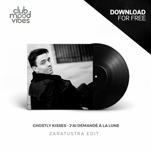 FREE DOWNLOAD: Ghostly Kisses ─ J'ai Demandé À La Lune (Zaratustra Edit) [CMVF116]