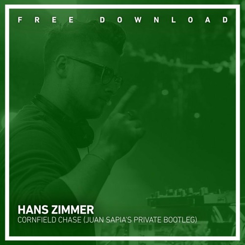 FREE DOWNLOAD: Hans Zimmer - Cornfield Chase (Juan Sapia's Private Bootleg)