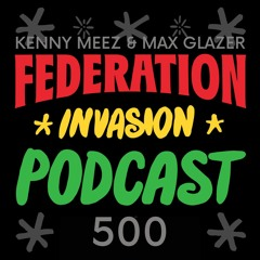 Federation Invasion Podcast #500 • Special 5 Hour Episode