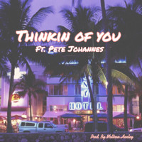 Thinkin of you ft. Pete Johannes (Prod.) Moltron Henley