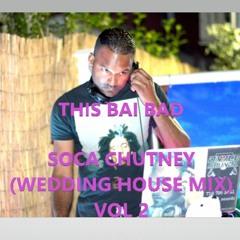 THIS BAI BAD SOCA CHUTNEY (2021 WEDDING HOUSE MIX)