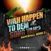 WHAT HAPPEN TO DEM SONG YA (DANCEHALL SERIES 2)