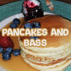 Pancakes and bass