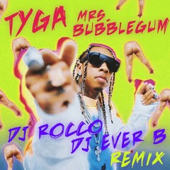 Tyga - Mrs. Bubblegum (DJ ROCCO & DJ EVER B Remix) (CLICK BUY FOR FREE REMIX)