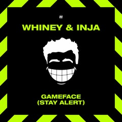 Whiney & Inja - Game Face (Stay Alert)