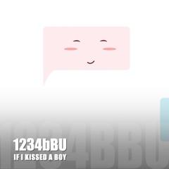 IF I KISSED A BOY ~ 1234bBU