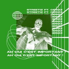 Streetiz Feat Cerizz - Ah Oui c'est Important !