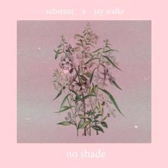 no shade w/ jay walkr