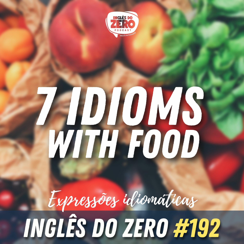 IDZ #192 - 7 Idioms with food | Expressões idiomáticas em Inglês