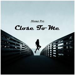 Memo Pro - Close To Me