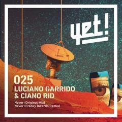 Premiere: Luciano Garrido & Ciano Rid - Never (Franky Rizardo Remix) [Yet Records]