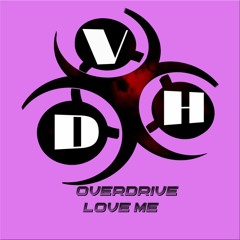 Overdrive - Love Me