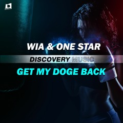WIA & ONE STAR - Get My Doge Back (Out Now) [Discovery Music]