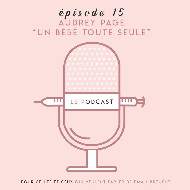 """PODCAST SUR LE FIV - Episode 15 - Audrey Page """"Un bébé toute seule"""""""
